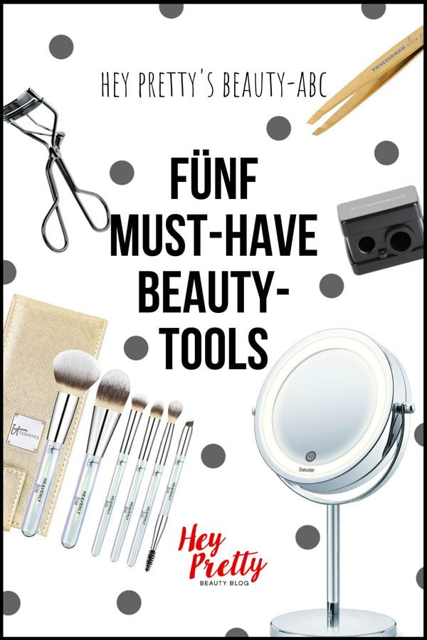Hey Pretty Beauty-ABC: Die fünf Must-Have Beauty Tools