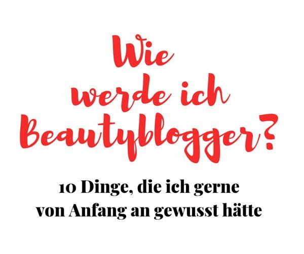 Wie werde ich Beautyblogger? 10 Dinge, die ich gerne von Anfang an gewusst hätte – Hey Pretty