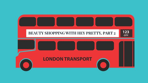 London Beauty Shopping with Hey Pretty