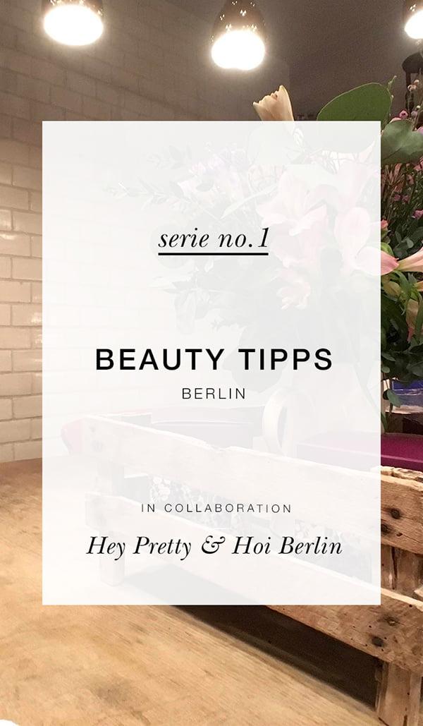 Hey Pretty X Hoi Berlin: Beautytipps