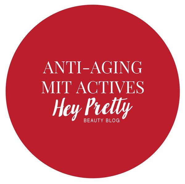Anti-Aging mit Actives: Die besten Hautpflegetipps (Hey Pretty)
