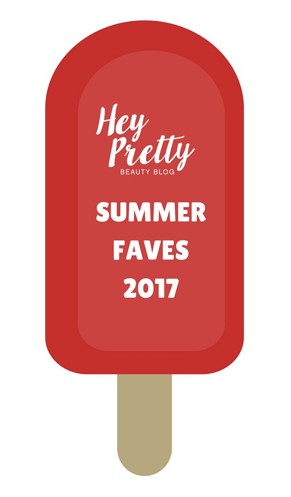 Hey Pretty Summer Faves 2017