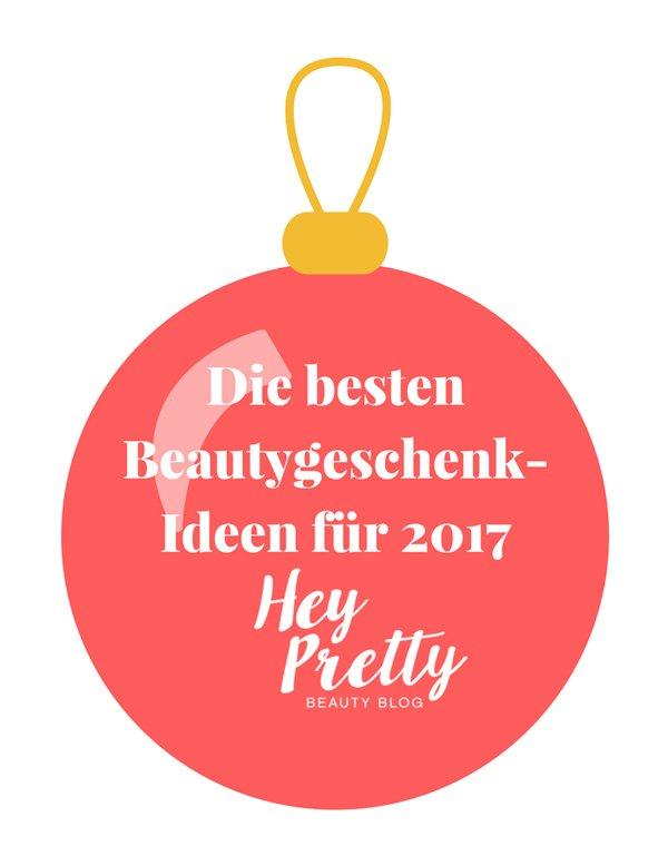 Die besten Beautygeschenke 2017: Der Hey Pretty Edit