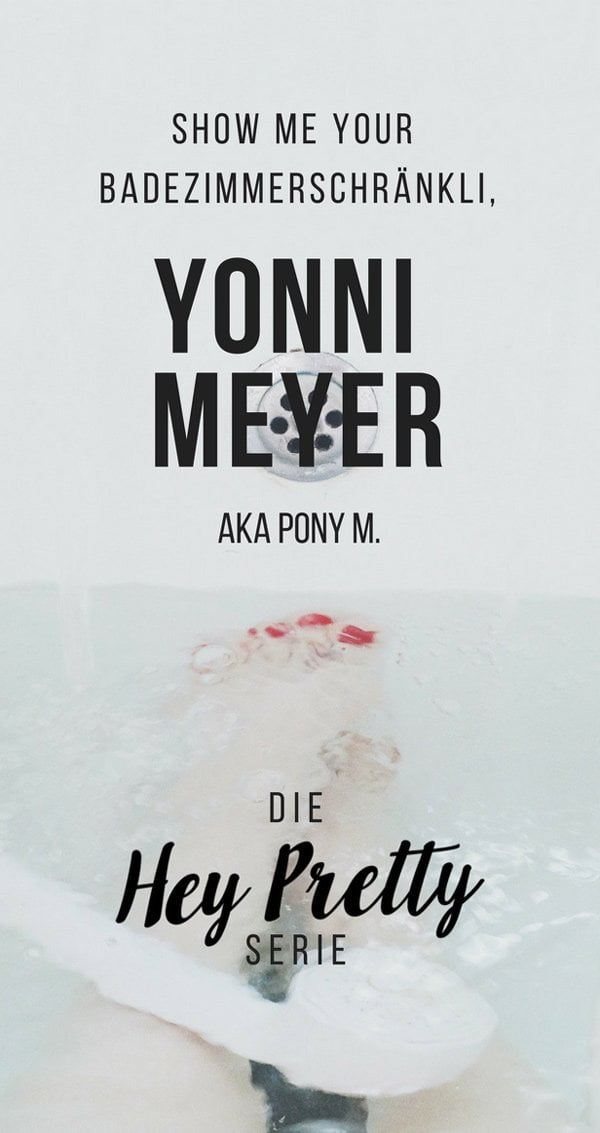 Show Me Your Badezimmerschränkli mit Yonni Meyer aka. Pony M (Hey Pretty Beauty Blog)
