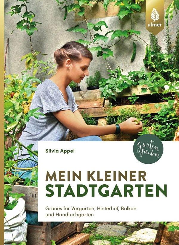 Silvia Appel: Mein kleiner Stadtgarten (Ulmer Verlag): Gartendeko & Tipps auf Hey Pretty