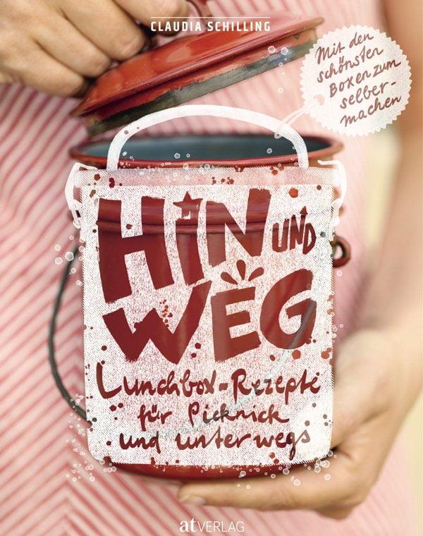 Hin und Weg: Lunchbox-Rezepte für Picknick und Unterwegs von Claudia Schilling (Buchcover), Image Credit: AT Verlag