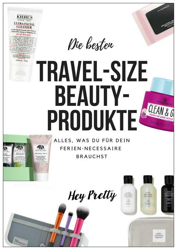 Die besten Travel-Size Beautyprodukte: Die ultimative Hey Pretty Packliste