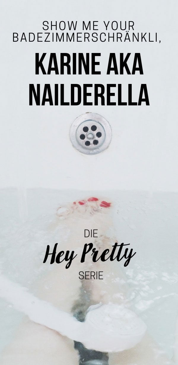 Show Me Your Badezimmerschränkli mit Karine (Nailderella) – Hey Pretty Beauty Blog Serie