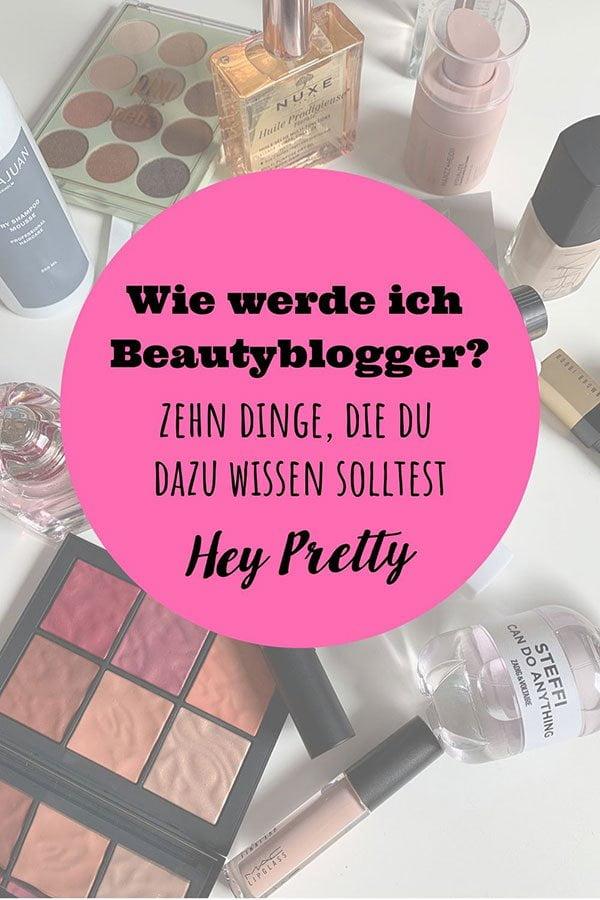 Wie werde ich Beautyblogger? 10 Tips vom Profi auf Hey Pretty!