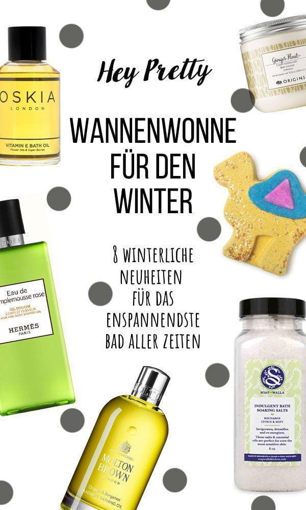 Wannenwonne für den Winter: 8 tolle Badezusätze, die dein Bad aufs nächste Level bringen – Hey Pretty Beauty Blog