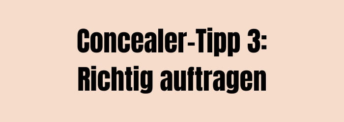 Concealer Tipp 3: Richtig auftragen (Hey Pretty Beauty-ABC: Concealer)