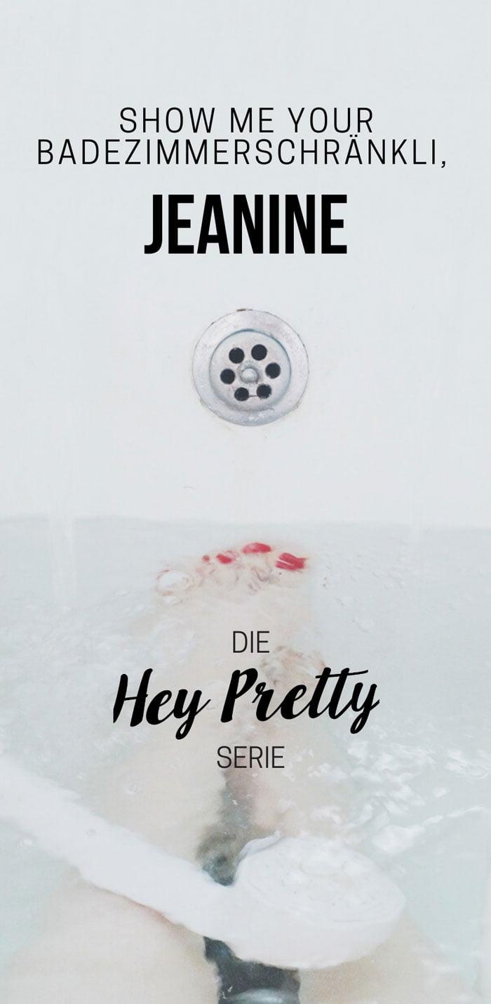 Show Me Your Badezimmerschränkli, Jeanine! Die Hey Pretty Beauty-Serie  – echte Beautyroutinen von echten Leserinnen!
