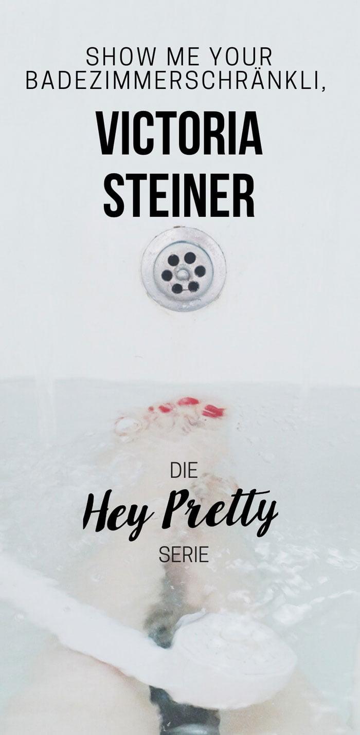 Show Me Your Badezimmerschränkli: Victoria Steiner (Hey Pretty Beauty Blog Top Shelf-Serie)