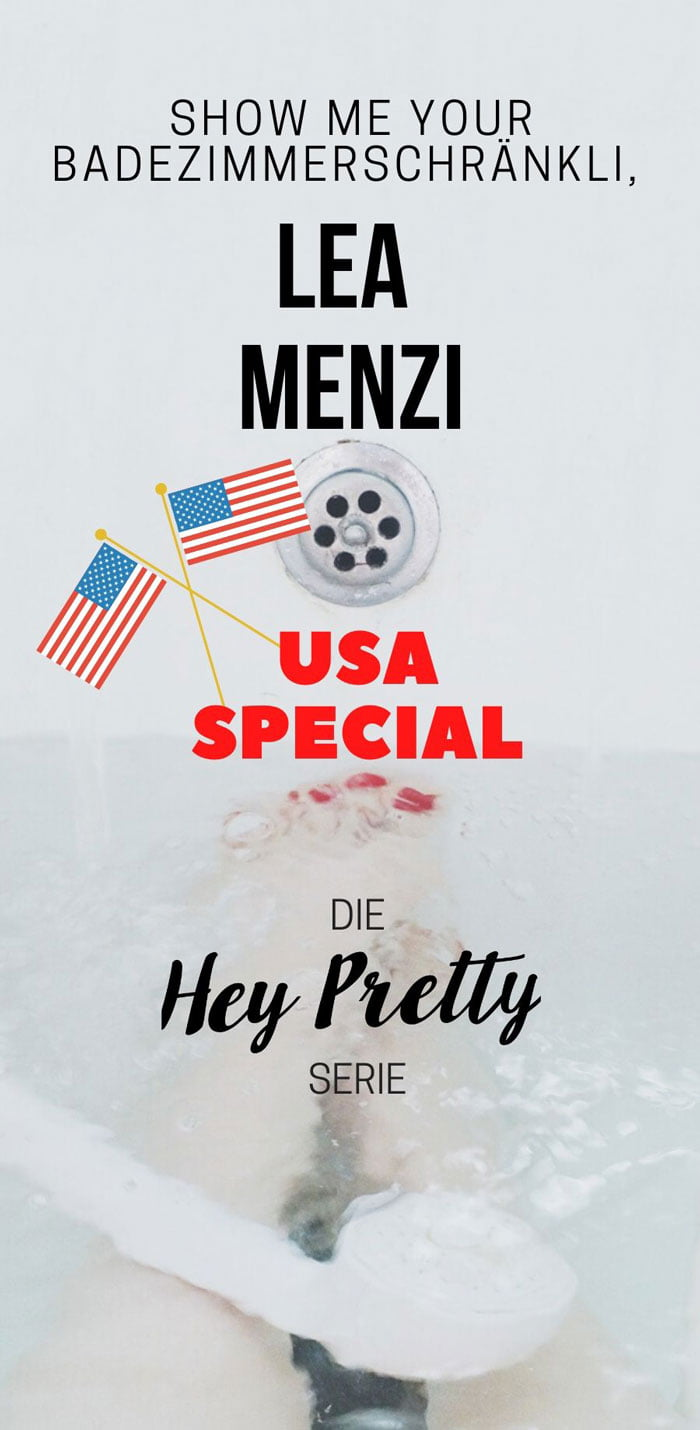 Show Me Your Badezimmerschränkli, the USA Edition mit Lea Menzi (Hey Pretty Beauty Blog Serie)