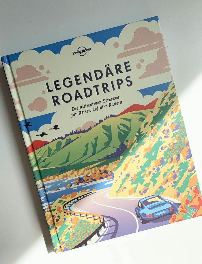 Buchcover «Legendäre Roadtrips – Die ultimativen Strecken für Reisen auf vier Rädern» (2018, Lonely Planet Verlag) – Buchreview auf Hey Pretty